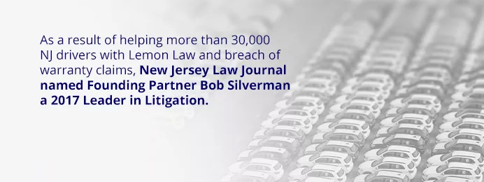 As a result of helping more than 30,000 NJ drivers with lemon law and breach of warranty claims, New Jersey Law Journal named founding partner Bob Silverman a 2017 Leader in Litigation